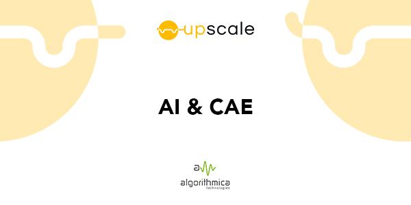 CAE + AI - UPSCALE project H2020